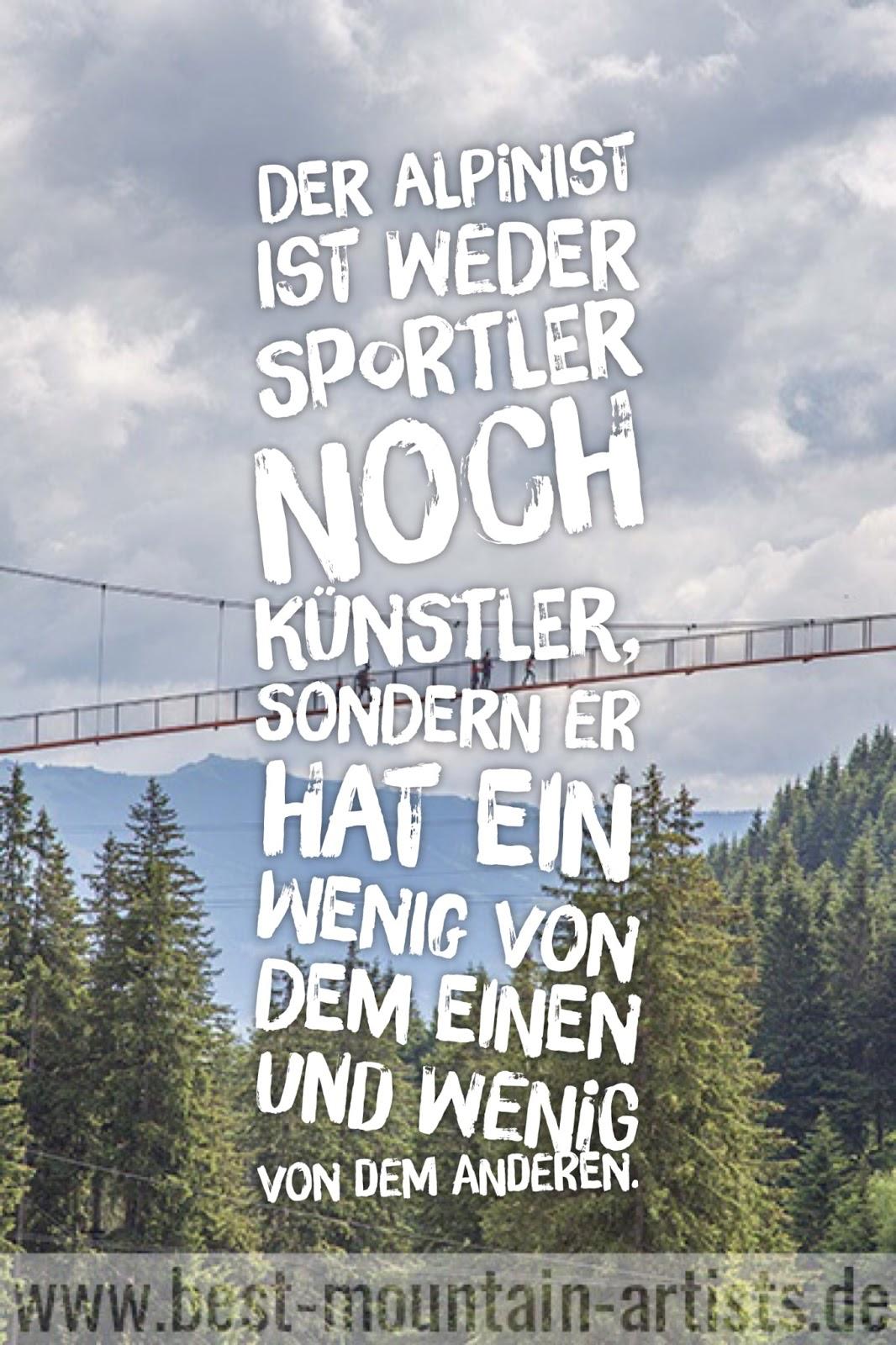 """""""Der Alpinist ist weder Sportler noch Künstler, sondern er hat ein wenig von dem einen und wenig von dem anderen."""" Gaston Rébuffat"""