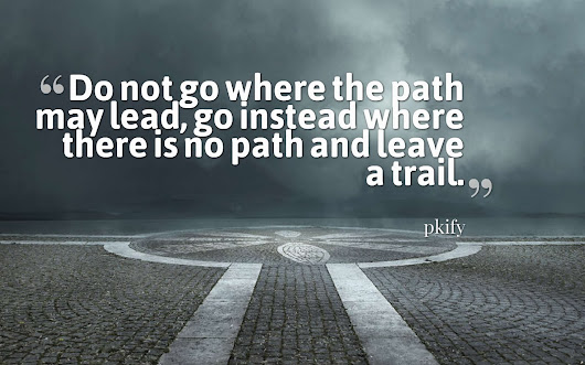 Do Not Go Where the Path May Lead Go Instead Where There Is No Path and Leave a Trail Wisdom Quotes