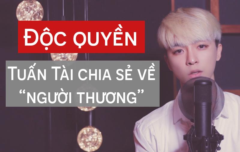 Hot boy Phạm Tuấn Tài lần đầu chia sẻ về người yêu và điều tiếc nuối