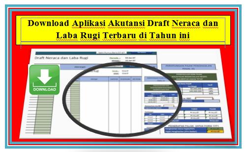 Download Aplikasi Akutansi Draft Neraca dan Laba Rugi Terbaru di Tahun ini
