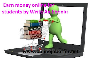 Earn money online for students by Write An Ebook: