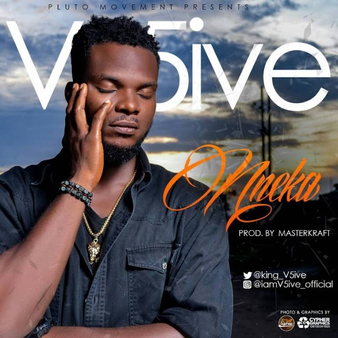 V5ive – Nneka (Prod. By Masterkraft) | @King_V5ive
