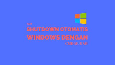 Tutorial Shutdown dan Restart Windows Otomatis dengan CMD 1