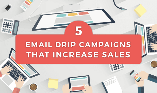 5 Email Drip Campaigns That Increase Sales