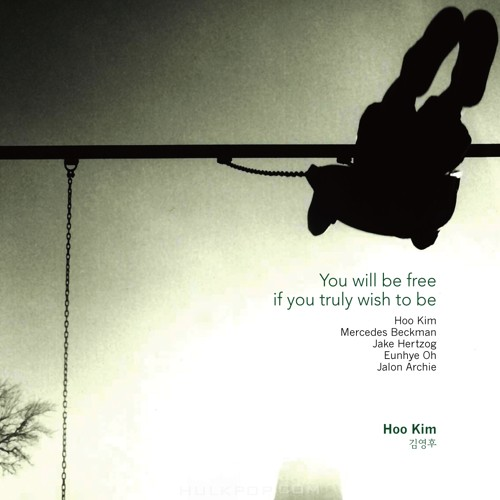 HOO KIM – You Will Be Free If You Truly Wish To Be