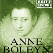 Anne Boleyn - Very brief history (Mary Black)