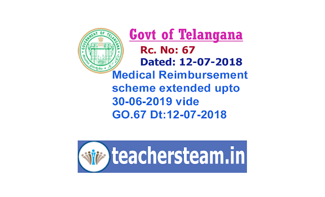Medical Reimbursement scheme extended upto 30-06-2019 vide GO.67 Dt:12-07-2018