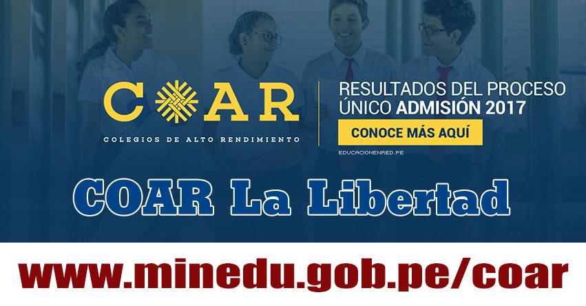 COAR La Libertad: Resultado Final Examen Admisión 2017 (28 Febrero) Lista de Ingresantes - Colegios de Alto Rendimiento - MINEDU - www.grell.gob.pe