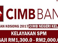 JAWATAN KOSONG TERKINI 2017 CIMB BANK NEGERI KELANTAN - KELAYAKAN SPM/GAJI RM1,300.0 - RM2,000.0