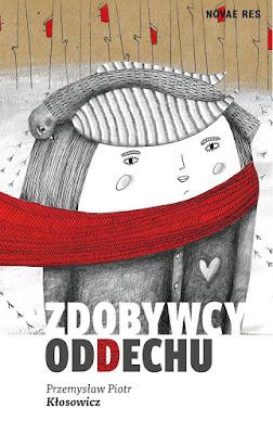 """Przemysław Piotr Kłosowicz """"Zdobywcy oddechu"""""""