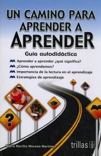 """""""Un camino para aprender a aprender: guía autodidáctica"""" - María Martha Moreno Martínez"""