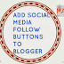 ADD SOCIAL MEDIA FOLLOW BUTTONS TO BLOGGER/HOW TO ADD SOCIAL MEDIA FOLLOW ICONS TO BLOGGER/DETAILED EXPLANATION WITH STEP BY STEP PICTURES/BASIC TIPS FOR FOOD BLOGGERS