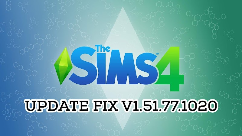 THE SIMS 4 UPDATE FIX V1.51.77.1020