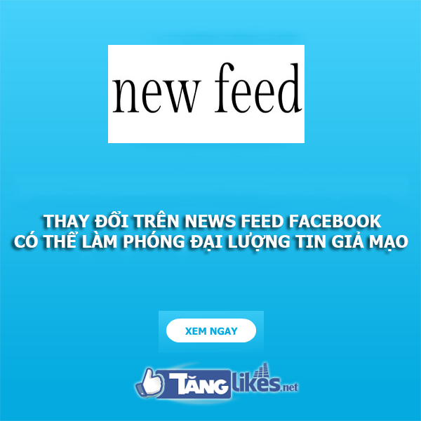 thay doi newsfeed co the lam phong dai tin gia mao
