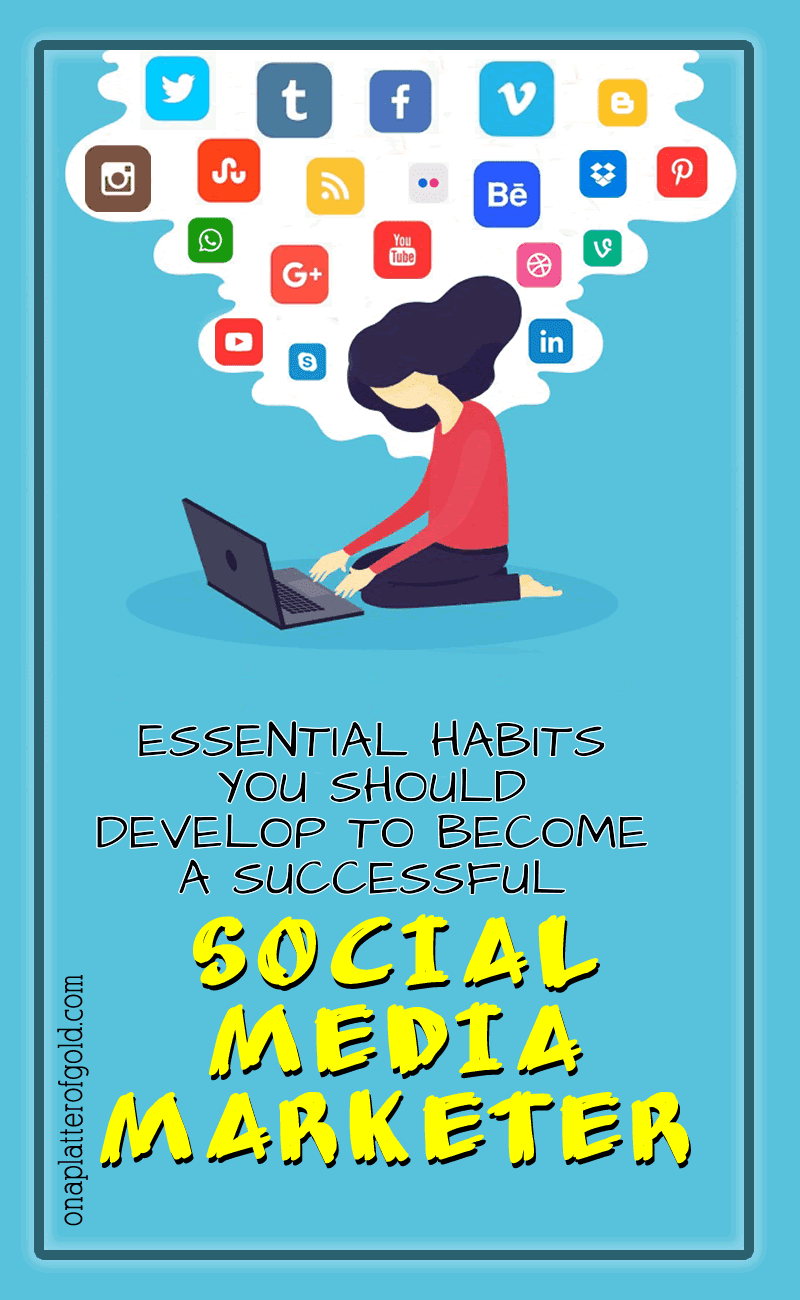 3 Most Important Habits You Should Develop To Be A Successful Social Media Marketer