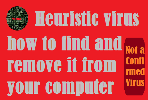 http://www.wikigreen.in/2014/07/what-is-heuristic-virus-how-to-find-and.html