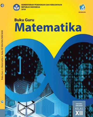 Buku Guru Matematika Kelas 12 SMA-MA-SMK-MAK Kurikulum 2013 Revisi 2018