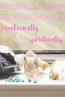 How to Remove Negativity Emotionally & Spiritually