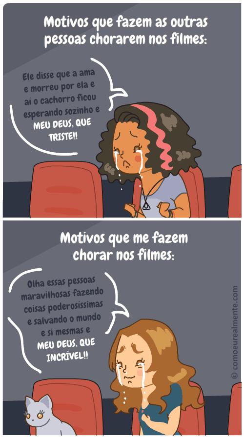 Enquanto as outras pessoas costumam chorar quando vão ao cinema com momentos muito tristes, eu choro quando estão acontecendo coisas muito legais, com pessoas sendo poderosas, e mulheres salvando o mundo.