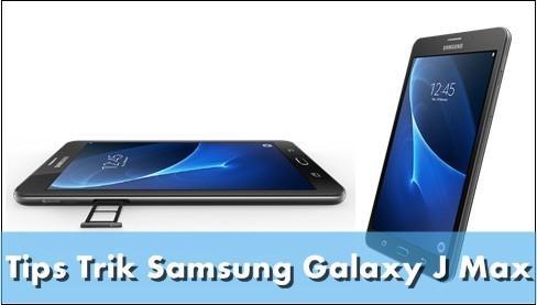 Tips Trik Menggunakan Samsung Galaxy J Max