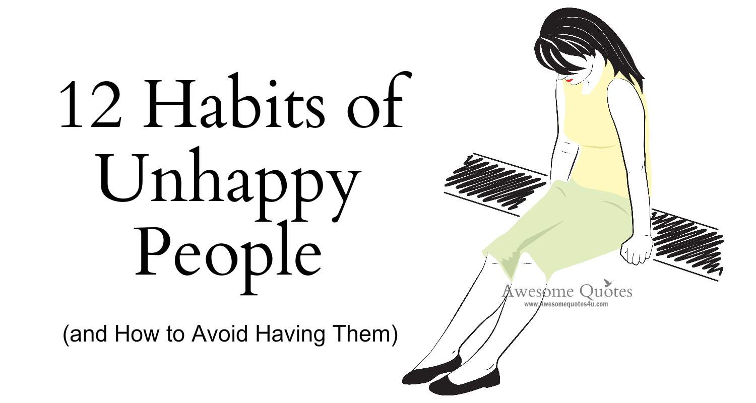 Awesome Quotes: 12 Habits Of Unhappy People (and How To