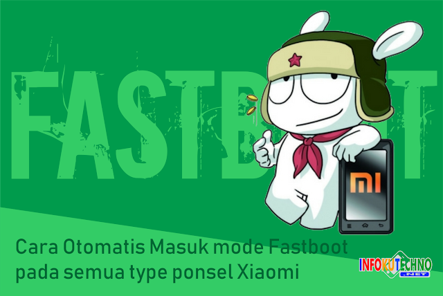 Cara Otomatis Masuk mode Fastboot pada semua type ponsel Xiaomi
