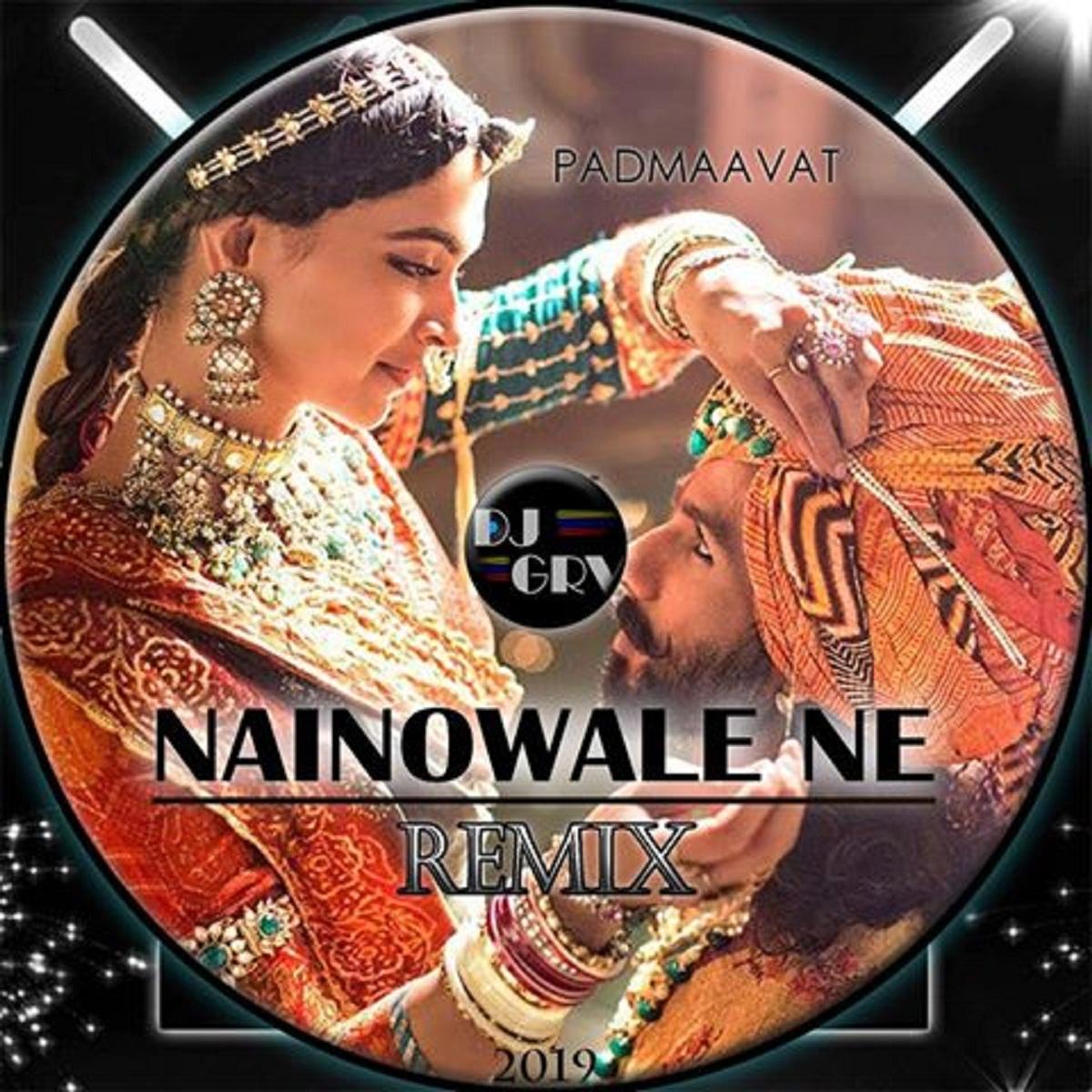 Nainowale Ne, Padmaavat - DJ GRV Remix 2019