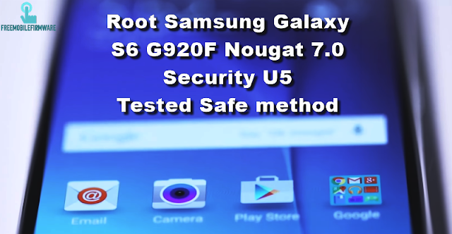 Root Samsung Galaxy S6 G920F Nougat 7.0 Security U5 Tested Safe method