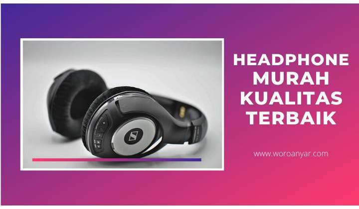 7 Rekomendasi Headphone Murah Kualitas Terbaik