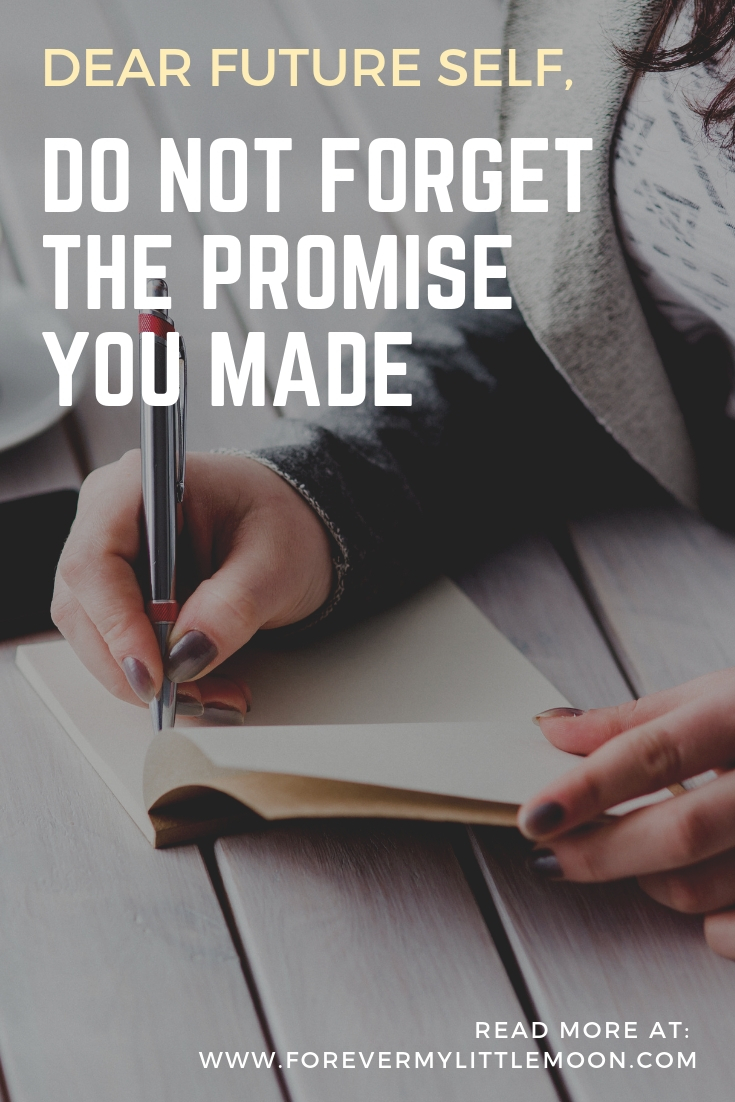 Dear Future Self, Do Not Forget The Promise You Made