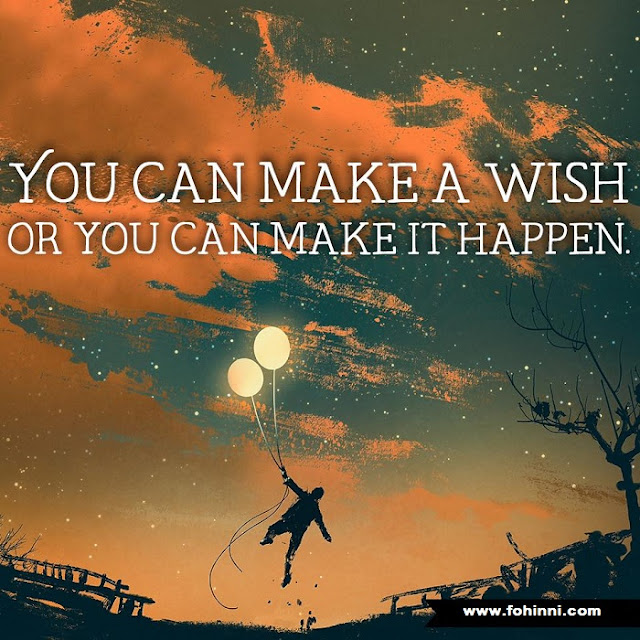 You Can Make A Wish Or You Can Make It Happen.