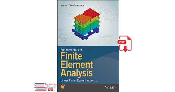 Fundamentals of Finite Element Analysis Linear Finite Element Analysis by Loannis Koutromanos