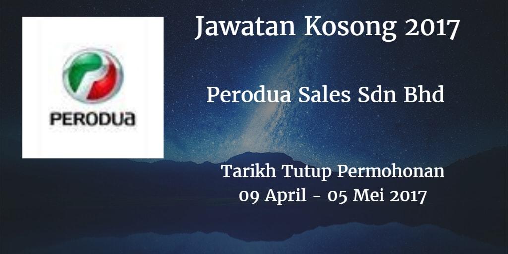 Jawatan Kosong Perodua Sales Sdn Bhd 09 April - 05 Mei 2017