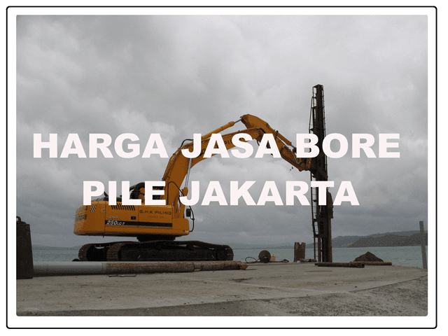 HARGA JASA BORE PILE JAKARTA