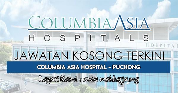 Jawatan Kosong Terkini 2018 di Columbia Asia Hospital - PuchongJawatan Kosong Terkini 2018 di Columbia Asia Hospital - Puchong