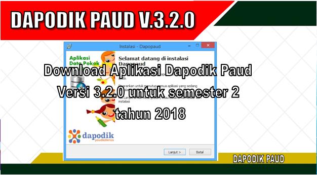 Aplikasi Dapodik Paud Versi 3.2.0 untuk semester 2 tahun 2018