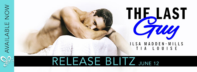 [New Release] THE LAST GUY by Ilsa Madden-Mills & Tia Louise @AuthorTLouise @ilsamaddenmills @jennw23 #Excerpt #Playlist #Giveaway