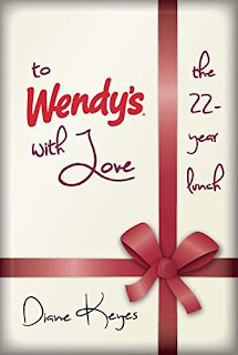 To Wendy's With Love: The 22-Year Lunch - a Memoir by Wendy Keyes