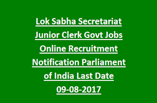 Lok Sabha Secretariat Junior Clerk Govt Jobs Online Recruitment Notification Parliament of India Last Date 09-08-2017