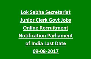 Lok Sabha Secretariat Junior Clerk Govt Jobs Online Recruitment Notification Parliament of India Last Date 09-08-2017