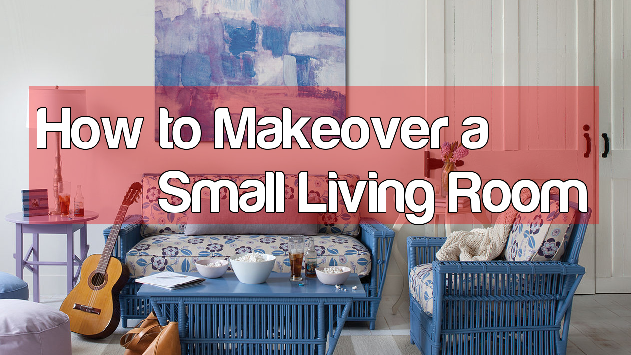 How to Makeover a Small Living Room