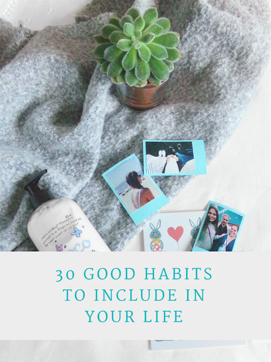 30 Good Habits To Include in Your Life