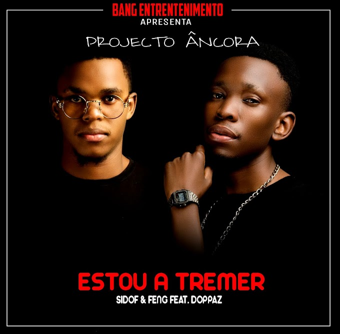 DOWNLOAD FREE MP3: SIDOF & FENG  - ESTOU A TREMER (FEAT. DOPPAZ)