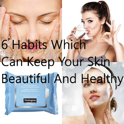 6 Habits Which Can Keep Your Skin Beautiful And Healthy