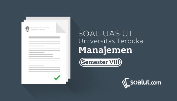 Soal Ujian UT Manajemen Semester 8