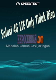 Penyebab 4G LTE Only tidak bisa dan cara mengatasi masalahnya
