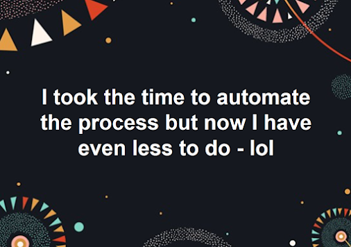 I took the time to automate the process but now... - #livinMicro #FairlyAdept #soWrongItsWrite #I #took...