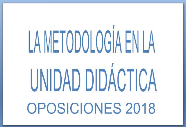 METODOLOGÍA UNIDAD DIDÁCTICA OPOSICIONES SECUNDARIA 2018