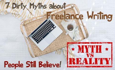 7 Dirty Myths about Freelance Writing People Still Believe
