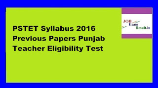 PSTET Syllabus 2016 Previous Papers Punjab Teacher Eligibility Test